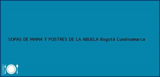 Teléfono, Dirección y otros datos de contacto para SOPAS DE MAMA Y POSTRES DE LA ABUELA, Bogotá, Cundinamarca, Colombia