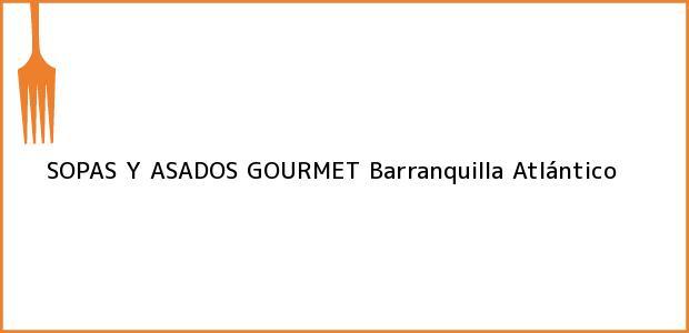 Teléfono, Dirección y otros datos de contacto para SOPAS Y ASADOS GOURMET, Barranquilla, Atlántico, Colombia