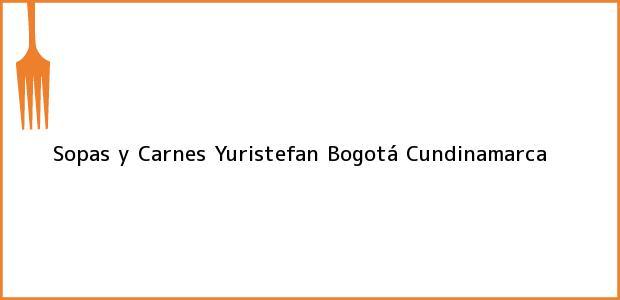 Teléfono, Dirección y otros datos de contacto para Sopas y Carnes Yuristefan, Bogotá, Cundinamarca, Colombia