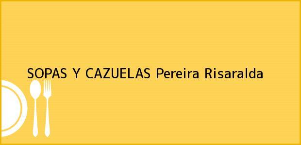 Teléfono, Dirección y otros datos de contacto para SOPAS Y CAZUELAS, Pereira, Risaralda, Colombia