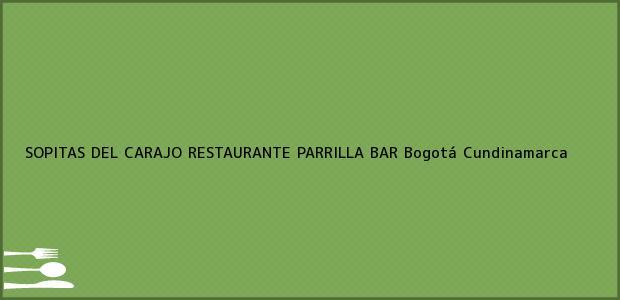 Teléfono, Dirección y otros datos de contacto para SOPITAS DEL CARAJO RESTAURANTE PARRILLA BAR, Bogotá, Cundinamarca, Colombia