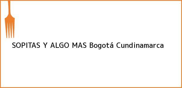 Teléfono, Dirección y otros datos de contacto para SOPITAS Y ALGO MAS, Bogotá, Cundinamarca, Colombia