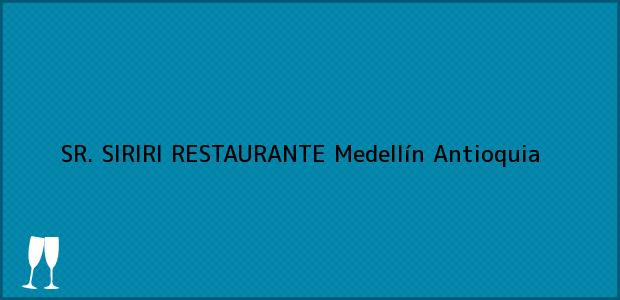 Teléfono, Dirección y otros datos de contacto para SR. SIRIRI RESTAURANTE, Medellín, Antioquia, Colombia