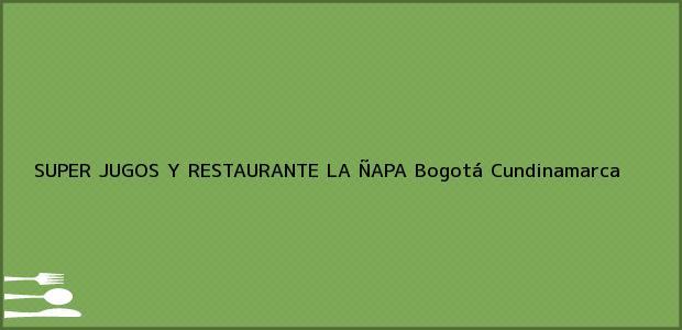 Teléfono, Dirección y otros datos de contacto para SUPER JUGOS Y RESTAURANTE LA ÑAPA, Bogotá, Cundinamarca, Colombia