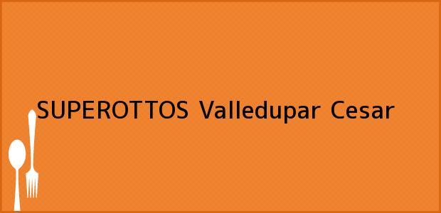 Teléfono, Dirección y otros datos de contacto para SUPEROTTOS, Valledupar, Cesar, Colombia