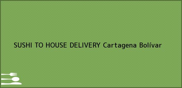 Teléfono, Dirección y otros datos de contacto para SUSHI TO HOUSE DELIVERY, Cartagena, Bolívar, Colombia