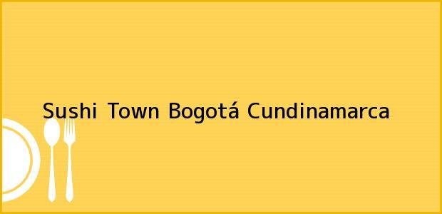 Teléfono, Dirección y otros datos de contacto para Sushi Town, Bogotá, Cundinamarca, Colombia