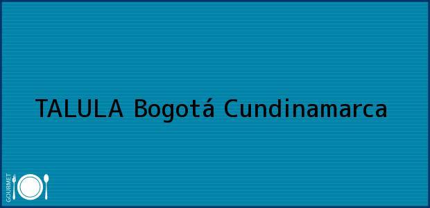 Teléfono, Dirección y otros datos de contacto para TALULA, Bogotá, Cundinamarca, Colombia