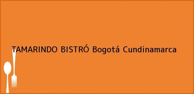 Teléfono, Dirección y otros datos de contacto para TAMARINDO BISTRÓ, Bogotá, Cundinamarca, Colombia
