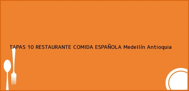 Teléfono, Dirección y otros datos de contacto para TAPAS 10 RESTAURANTE COMIDA ESPAÑOLA, Medellín, Antioquia, Colombia