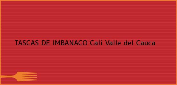 Teléfono, Dirección y otros datos de contacto para TASCAS DE IMBANACO, Cali, Valle del Cauca, Colombia