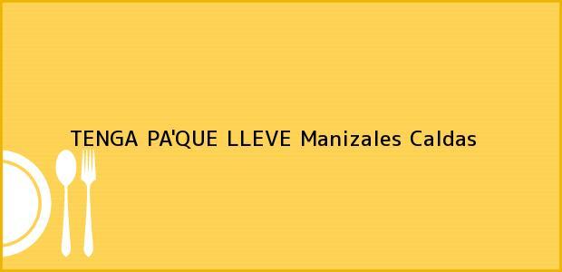 Teléfono, Dirección y otros datos de contacto para TENGA PA'QUE LLEVE, Manizales, Caldas, Colombia