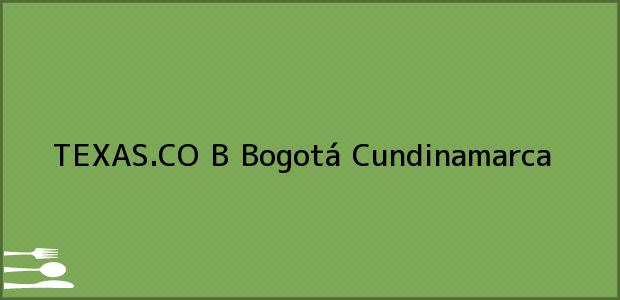Teléfono, Dirección y otros datos de contacto para TEXAS.CO B, Bogotá, Cundinamarca, Colombia