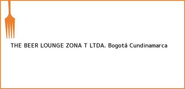 Teléfono, Dirección y otros datos de contacto para THE BEER LOUNGE ZONA T LTDA., Bogotá, Cundinamarca, Colombia