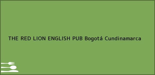 Teléfono, Dirección y otros datos de contacto para THE RED LION ENGLISH PUB, Bogotá, Cundinamarca, Colombia