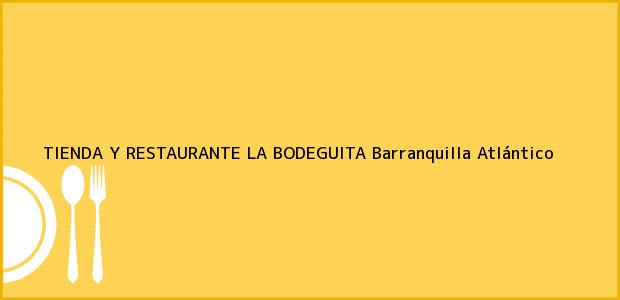 Teléfono, Dirección y otros datos de contacto para TIENDA Y RESTAURANTE LA BODEGUITA, Barranquilla, Atlántico, Colombia