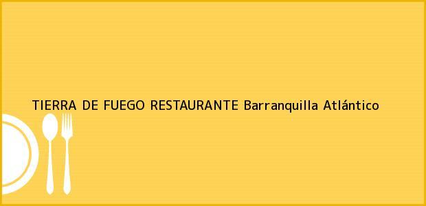 Teléfono, Dirección y otros datos de contacto para TIERRA DE FUEGO RESTAURANTE, Barranquilla, Atlántico, Colombia