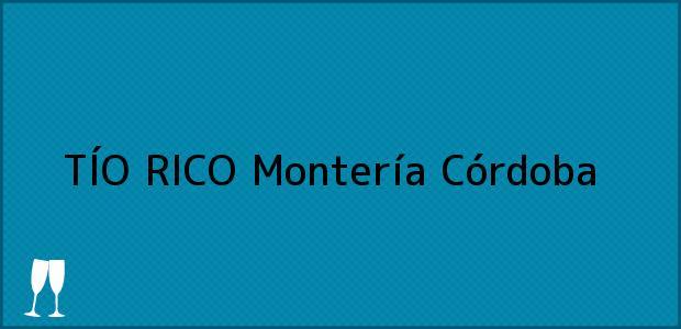 Teléfono, Dirección y otros datos de contacto para TÍO RICO, Montería, Córdoba, Colombia