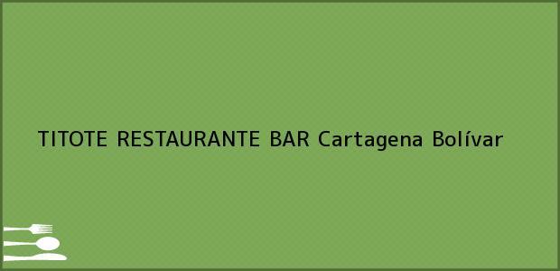 Teléfono, Dirección y otros datos de contacto para TITOTE RESTAURANTE BAR, Cartagena, Bolívar, Colombia