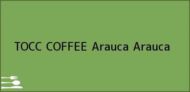 Teléfono, Dirección y otros datos de contacto para TOCC COFFEE, Arauca, Arauca, Colombia