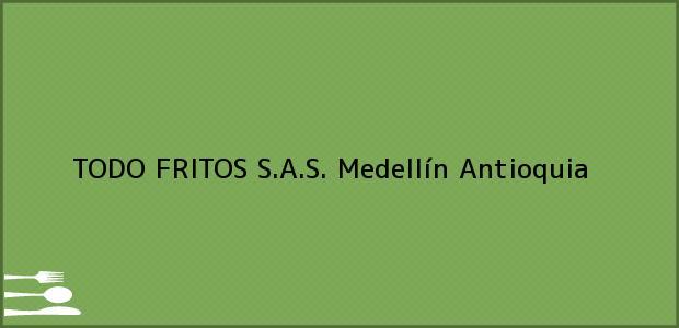 Teléfono, Dirección y otros datos de contacto para TODO FRITOS S.A.S., Medellín, Antioquia, Colombia