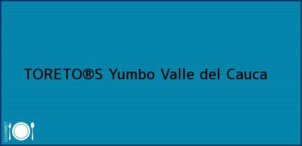 Teléfono, Dirección y otros datos de contacto para TORETO®S, Yumbo, Valle del Cauca, Colombia