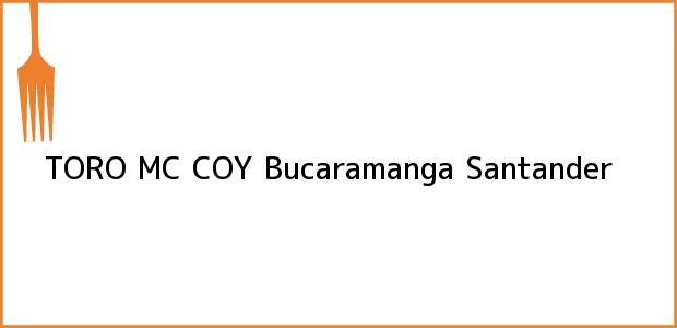 Teléfono, Dirección y otros datos de contacto para TORO MC COY, Bucaramanga, Santander, Colombia