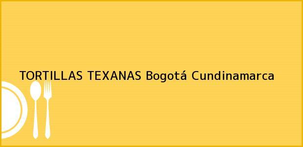 Teléfono, Dirección y otros datos de contacto para TORTILLAS TEXANAS, Bogotá, Cundinamarca, Colombia