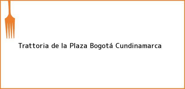 Teléfono, Dirección y otros datos de contacto para Trattoria de la Plaza, Bogotá, Cundinamarca, Colombia