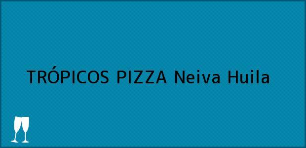 Teléfono, Dirección y otros datos de contacto para TRÓPICOS PIZZA, Neiva, Huila, Colombia