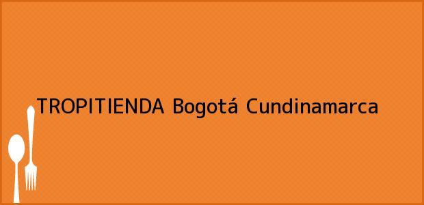 Teléfono, Dirección y otros datos de contacto para TROPITIENDA, Bogotá, Cundinamarca, Colombia