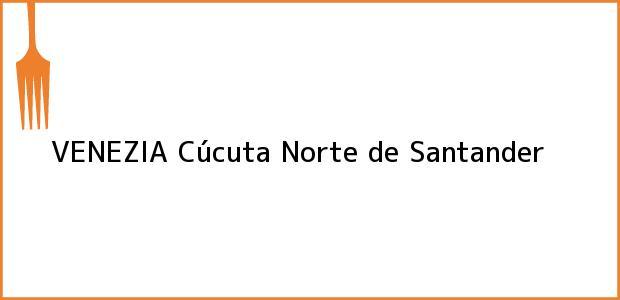 Teléfono, Dirección y otros datos de contacto para VENEZIA, Cúcuta, Norte de Santander, Colombia