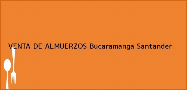 Teléfono, Dirección y otros datos de contacto para VENTA DE ALMUERZOS, Bucaramanga, Santander, Colombia
