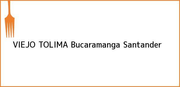 Teléfono, Dirección y otros datos de contacto para VIEJO TOLIMA, Bucaramanga, Santander, Colombia