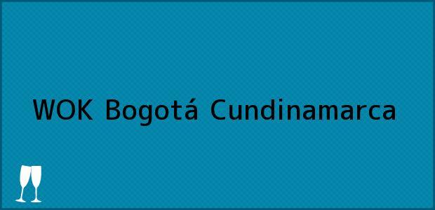 Teléfono, Dirección y otros datos de contacto para WOK, Bogotá, Cundinamarca, Colombia
