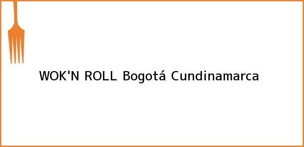 Teléfono, Dirección y otros datos de contacto para WOK'N ROLL, Bogotá, Cundinamarca, Colombia