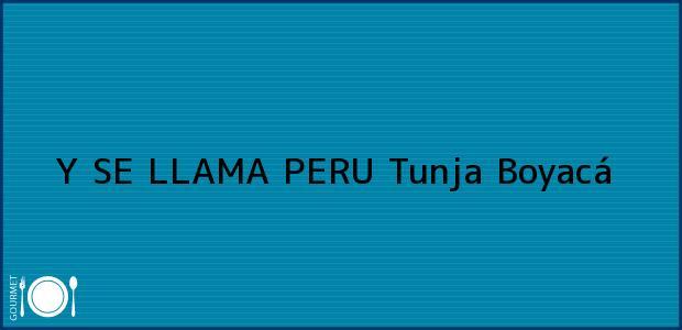 Teléfono, Dirección y otros datos de contacto para Y SE LLAMA PERU, Tunja, Boyacá, Colombia