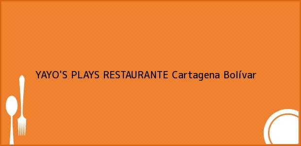 Teléfono, Dirección y otros datos de contacto para YAYO'S PLAYS RESTAURANTE, Cartagena, Bolívar, Colombia