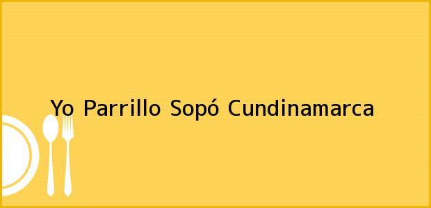 Teléfono, Dirección y otros datos de contacto para Yo Parrillo, Sopó, Cundinamarca, Colombia