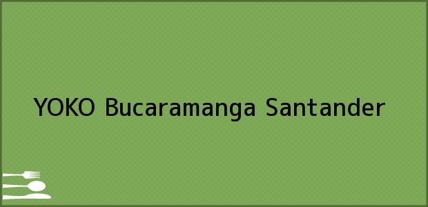 Teléfono, Dirección y otros datos de contacto para YOKO, Bucaramanga, Santander, Colombia
