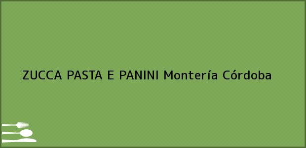 Teléfono, Dirección y otros datos de contacto para ZUCCA PASTA E PANINI, Montería, Córdoba, Colombia