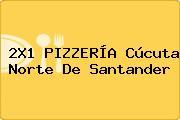 2X1 PIZZERÍA Cúcuta Norte De Santander