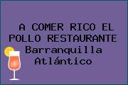 A COMER RICO EL POLLO RESTAURANTE Barranquilla Atlántico