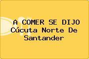 A COMER SE DIJO Cúcuta Norte De Santander