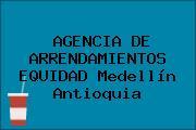 AGENCIA DE ARRENDAMIENTOS EQUIDAD Medellín Antioquia