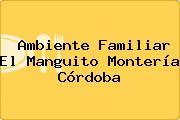Ambiente Familiar El Manguito Montería Córdoba