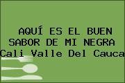 AQUÍ ES EL BUEN SABOR DE MI NEGRA Cali Valle Del Cauca