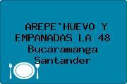 AREPE`HUEVO Y EMPANADAS LA 48 Bucaramanga Santander