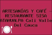 ARTESANÍAS Y CAFÉ - RESTAURANTE SISA ATAHUALPA Cali Valle Del Cauca