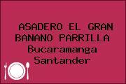 ASADERO EL GRAN BANANO PARRILLA Bucaramanga Santander